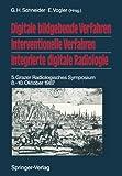 Digitale Bildgebende Verfahren Interventionelle Verfahren Integrierte Digitale Radiologie : 5. Grazer Radiologisches Symposium 8. -10. Oktober 1987, , 3642731368