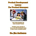 Product Development Lessons for Product Managers: How Product Managers Can Create Successful Products | Dr. Jim Anderson