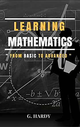 Learning Mathematics: From Basic To Advanced (Illustrated) eBook: G