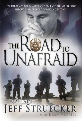 """The Road to Unafraid: How the Army's Top Ranger Faced Fear And Found Courage Through """"Black Hawk Down"""" And Beyond pdf epub"""