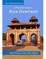 Asia Overland: A Pictorial Guide: Europe, Greece, Turkey, Middle East, Syria, Lebanon, Jordan, Saudi Arabia, Bahrain, Kuwait, Iran, South Asia, Afghanistan, Pakistan, India, Nepal