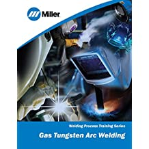 Gas Tungsten Arc Welding: Welding Process Training Series