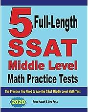 5 Full-Length SSAT Middle Level Math Practice Tests: The Practice You Need to Ace the SSAT Middle Level Math Test