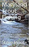 Maryland Trout Fishing: The Stocked and Wild Rivers, Streams, Lakes and Ponds (Catchguide Series Book 5)