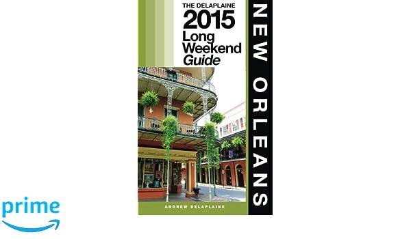New Orleans - The Delaplaine 2015 Long Weekend Guide (Long Weekend