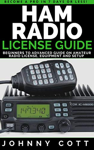 Ham Radio License Guide : Beginners To Advanced Guide On Amateur Radio License, Equipment and Setup