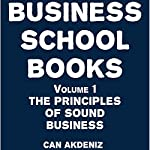 Business School Books, Volume 1: The Principles of Sound Business | Can Akdeniz