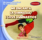 Me encanta la gimnasia / I Love Gymnastics (Mis Deportes Favoritos / My Favorite Sports) (Spanish and English Edition)
