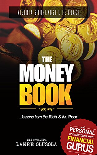 The Money Book: Lessons from the Rich & The Poor: An Easy Read On The Laws of Money, Creating, Managing and Sustaining Wealth