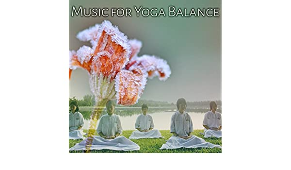 Music for Yoga Balance - Deep Relaxation for Meditation ...