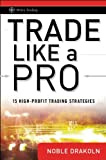 Trade Like a Pro: 15 High-Profit Trading Strategies (Wiley Trading Book 383)