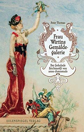 Frau Wirtins Gemäldegalerie: Der ferkelnde Zeichenstift von anno dunnemals