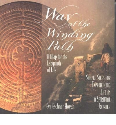 Way of the Winding Path: A Map for the Labyrinth of Life - Simple Steps for Experiencing Life as a Spiritual Journey (Paperback) - Common pdf