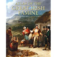 Atlas of the Great Irish Famine. Edited by John Crowley, William I. Smyth, Mike Murphy