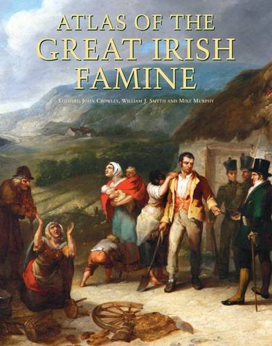 Atlas of the Great Irish Famine. Edited by John Crowley, William I. Smyth, Mike Murphy ()