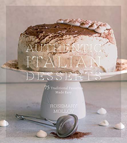 Authentic Italian Desserts 75 Traditional Favorites Made Easy [Molloy, Rosemary] (Tapa Blanda)
