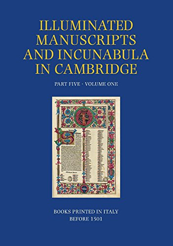 A Catalogue of Western Book Illumination in the Fitzwilliam Museum and the Cambridge Colleges. Part Five: Volume One: Books Printed in Italy before ... Manuscripts and Incunabula in Cambridge)