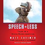 Speech-less: Tales of a White House Survivor | Matthew Latimer