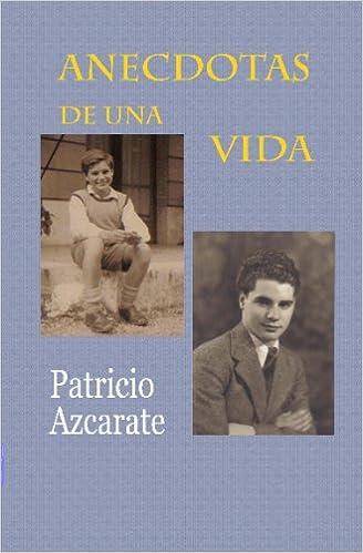 Descargar gratis ebooks en pdf Anecdotas de una vida Patricio Azcarate 1442159030 PDF
