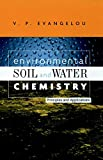 Environmental Soil and Water Chemistry: Principles and Applications