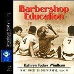 Barbershop Education: What Makes Us Southerners, Volume II   Kathryn Tucker Windham