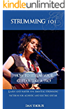 Strumming 101: How To Strum Your Guitar Like A Pro!: Learn and Master Five Essential Strumming Patterns for Acoustic and Electric Guitar
