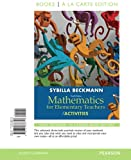Mathematics for Elementary Teachers with Activities, Books a la carte edition (4th Edition), Sybilla Beckmann, 0321836715