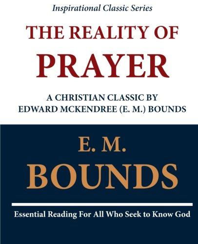 Download The Reality of Prayer: A Christian Classic by Edward McKendree (E. M.) Bounds ebook