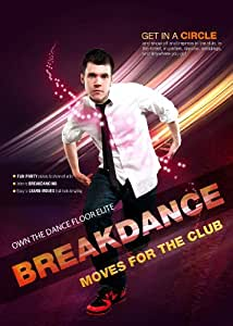 Get In A Circle and Dance - Breakdance Moves for the Club
