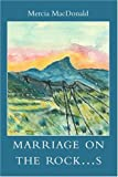 Marriage on the Rock... s, Mercia Macdonald, 0595341659