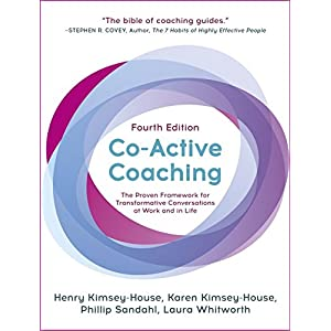 Co-Active Coaching, Fourth Edition: The proven framework for transformative conversations at work and in life 4