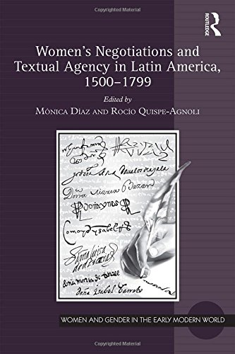 Women's Negotiations and Textual Agency in Latin America, 1500-1799 (Women and Gender in the Early Modern World)