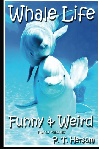 (Whale Life Funny & Weird Marine Mammals: Learn with Amazing Photos and Fun Facts About Whales and Marine Mammals (Funny & Weird Animals) (Volume 8))