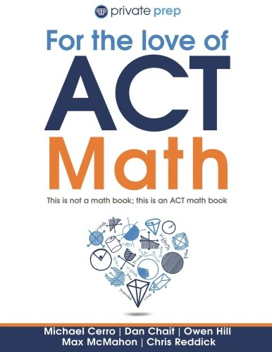 For the Love of ACT Math: This is not a math book; this is an ACT math book