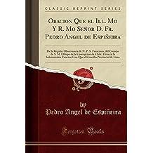 Oracion Que el Ill. Mo Y R. Mo Señor D. Fr. Pedro Angel de Espiñeira: De la Regular Observancia de N. P. S. Francisco, del Consejo de S. M. Obispo de ... Concilio Provincial de Lima (Spanish Edition)