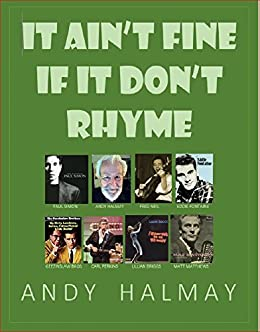 It Ain't Fine if it Don't Rhyme: 60 YEARS OF WORDS, MUSIC, HUMOR AND STORIES BEHIND THE SONGS by [Halmay, Andy]