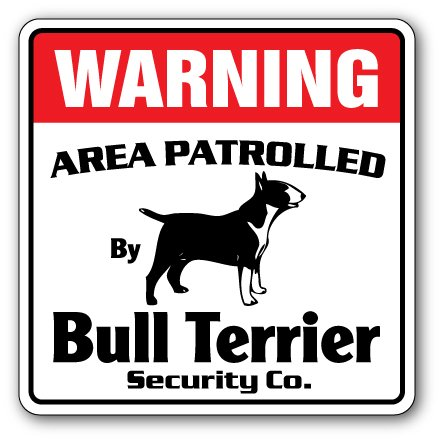 BULL TERRIER Security Sign Area Patrolled pet dog lover puppy vet breeder leash (Best Bull Terrier Breeders)
