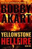 : Yellowstone: Hellfire: A Survival Thriller (The Yellowstone Series) (Volume 1)