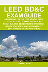 LEED BD&C Exam Guide: A Must-Have for the LEED AP BD+C Exam: Study Materials, Sample Questions, Green Building Design and Construction, LEED ... of the 2nd Edition) (Leed Exam Guides) Paperback