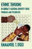 Ethnic Tensions in Liberia's National Identity Crisis, Emmanuel Dolo, 0979953782