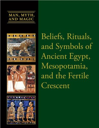 Beliefs, Rituals, and Symbols of Ancient Egypt, Mesopotamia, and the Fertile Crescent (Man, Myth, and Magic)