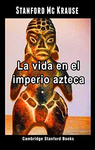 La vida en el imperio azteca por Mc Krause, Stanford