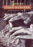 Tampa Cigar Workers, Robert P. Ingalls and Louis A. Pérez, 0813026024