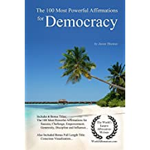 Affirmation | The 100 Most Powerful Affirmations for Democracy  — With 6 Positive Daily Self Affirmation Bonus Books on Success, Challenge, Empowerment, Generosity, Discipline & Incredible Influence