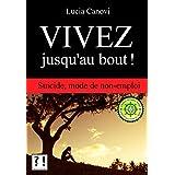 Vivez jusqu'au bout !: Suicide, mode de non-emploi (French Edition)