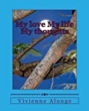 img - for My love My life My thoughts book / textbook / text book