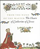 From the Hand of the Master: the Hours of Catherine of Cleves
