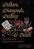 img - for Dollars, Diamonds, Destiny and Death: My Life with the Richest Girl in the World book / textbook / text book