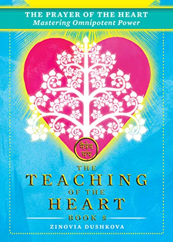 The Prayer of the Heart: Mastering Omnipotent Power (The Teaching of the Heart Book 8)