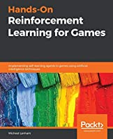 Hands-On Reinforcement Learning for Games Front Cover